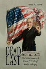 Dead Last : The Public Memory of Warren G. Harding's Scandalous Legacy - Phillip G. Payne