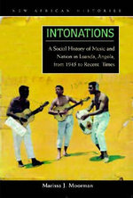 Intonations : A Social History of Music and Nation in Luanda, Angola, from 1945 to Recent Times - Marissa Jean Moorman