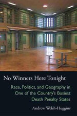 No Winners Here Tonight : Race, Politics, and Geography in One of the Country's Busiest Death Penalty States - Andrew Welsh-Huggins