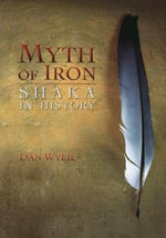 Myth of Iron : Shaka in History - Dan Wylie