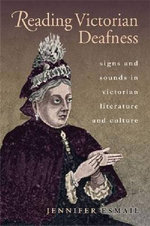Reading Victorian Deafness : Signs and Sounds in Victorian Literature and Culture - Jennifer Esmail