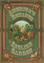 America's Romance with the English Garden : Design, Implementation, and Use - Thomas J. Mickey