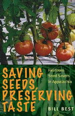 Saving Seeds, Preserving Taste : Heirloom Seed Savers in Appalachia - Bill Best