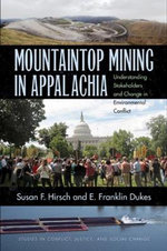 Mountaintop Mining in Appalachia : Understanding Stakeholders and Change in Environmental Conflict - Susan F. Hirsch