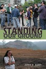 Standing Our Ground : Women, Environmental Justice, and the Fight to End Mountaintop Removal - Joyce M. Barry