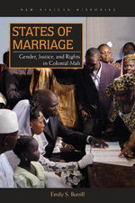 States of Marriage : Gender, Justice, and Rights in Colonial Mali - Emily S Burrill