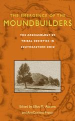 The Emergence of the Moundbuilders : The Archaeology of Tribal Societies in Southeastern Ohio