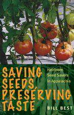 Saving Seeds, Preserving Taste : Heirloom Seed Savers in Appalachia - Bill Best