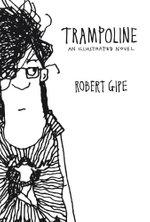 Trampoline : An Illustrated Novel - Robert Gipe