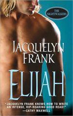 Elijah : Nightwalkers Series : Book 3 - Jacquelyn Frank