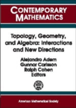 Topology, Geometry, and Algebra : Interactions and New Directions: Conference on Algebraic Topology in Honor of R. James Milgram, August 17-21, 1999, Stanford, California - Alejandro Adem