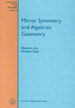 Mirror Symmetry and Algebraic Geometry : Mathematical Surveys and Monographs - David A. Cox