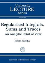 Regularised Integrals, Sums and Traces : An Analytic Point of View - Sylvie Paycha
