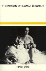 The Passion of Ingmar Bergman - Frank Gado