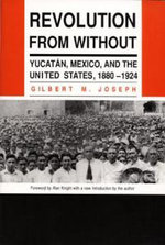 Revolution from without : Yucatan, Mexico and the United States, 1880-1924 - Gilbert M. Joseph