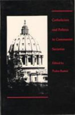Catholicism and Politics in Communist Societies : The Sources and Consequences of the Great Transfor...