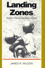 Landing Zones : Southern Veterans Remember Vietnam - James R. Wilson