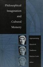 Philosophical Imagination and Cultural Memory : Appropriating Historical Traditions - Patricia Cook