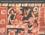 Painting the Maya Universe : Royal Ceramics of the Classic Period - Dorie Reents-Budet