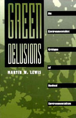 Green Delusions : An Environmentalist Critique of Radical Environmentalism - Martin W. Lewis