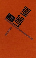 Long War : The Intellectual People's Front and Anti-Stalinism, 1930-1940 - Judy Kutulas