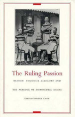 The Ruling Passion : British Colonial Allegory and the Paradox of Homosexual Desire - Christopher Lane