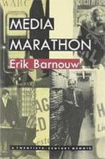 Media Marathon : A Twentieth-century Memoir - Erik Barnouw