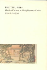 Fruitful Sights : Garden Culture in Ming Dynasty China - Craig Clunas