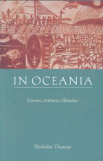 In Oceania : Visions, Artifacts, Histories - Nicholas Thomas