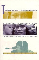 Tropical Multiculturalism : A Comparative History of Race in Brazilian Cinema and Culture - Robert Stam