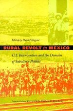 Rural Revolt in Mexico : U.S. Intervention and the Domain of Subaltern Politics - Donald Nugent