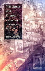 Wet Earth and Dreams : A Narrative of Grief and Recovery - Jane Lazarre