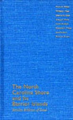 The North Carolina Shore and Its Barrier Islands : Restless Ribbons of Sand - Orrin H. Pilkey