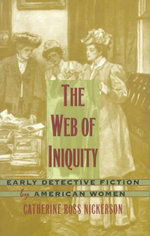 The Web of Iniquity : Early Detective Fiction by American Women - Catherine Ross Nickerson