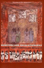 Monsters and Revolutionaries : Colonial Family Romance and Metissage - Francoise Verges
