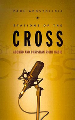 Stations of the Cross : Adorno and Christian Right Radio - Paul Apostolidis
