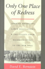 Only One Place of Redress : African Americans, Labor Regulations and the Courts from Reconstruction to the New Deal - David E. Bernstein