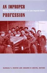 An Improper Profession : Women, Gender and Journalism in Late Imperial Russia