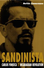 Sandinista : Carlos Fonseca and the Nicaraguan Revolution - Matilde Zimmermann