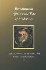 Romanticism Against the Tide of Modernity : Post-Contemporary Interventions - Michael Lowy