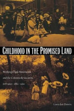 Childhood in the Promised Land : Working-class Movements and the Colonies De Vacances in France, 1880-1960 - Laura Lee Downs