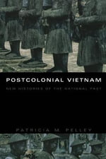 Postcolonial Vietnam : New Histories of the National Past - Patricia M. Pelley