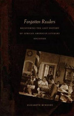 Forgotten Readers : Recovering the Lost History of African American Literary Societies - Elizabeth McHenry