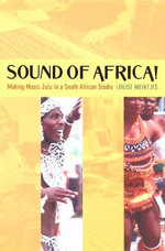 Sound of Africa! : Making Music Zulu in a South African Studio - Louise Meintjes