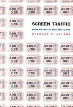 Screen Traffic : Movies, Multiplexes and Global Culture - Charles R. Acland