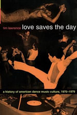 Love Saves the Day : A History of American Dance Music Culture, 1970-1979 - Tim Lawrence