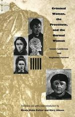 Criminal Woman, the Prostitute, and the Normal Woman - Cesare Lombroso