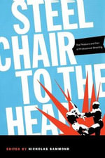 Steel Chair to the Head : The Pleasure and Pain of Professional Wrestling