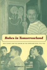 Babes in Tomorrowland : Walt Disney and the Making of the American Child, 1930-1960 - Nicholas Sammond
