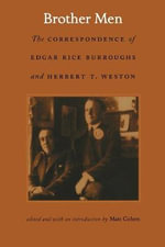 Brother Men : The Correspondence of Edgar Rice Burroughs and Herbert T. Weston - Edgar Rice Burroughs